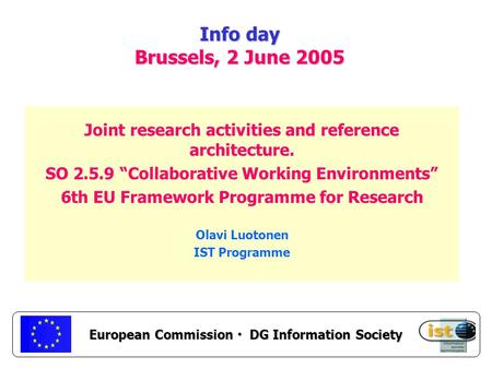 "European Commission DG Information Society Info day Brussels, 2 June 2005 Joint research activities and reference architecture. SO 2.5.9 ""Collaborative."