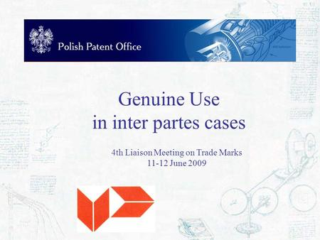 Genuine Use in inter partes cases 4th Liaison Meeting on Trade Marks 11-12 June 2009.