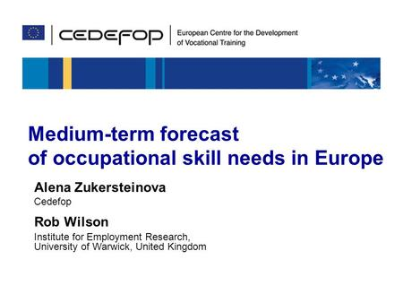 Skills for Europe's future 21-22 February 2008Medium-term forecast of occupational skill needs1 Medium-term forecast of occupational skill needs in Europe.