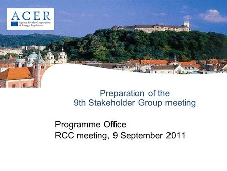 Preparation of the 9th Stakeholder Group meeting Programme Office RCC meeting, 9 September 2011.