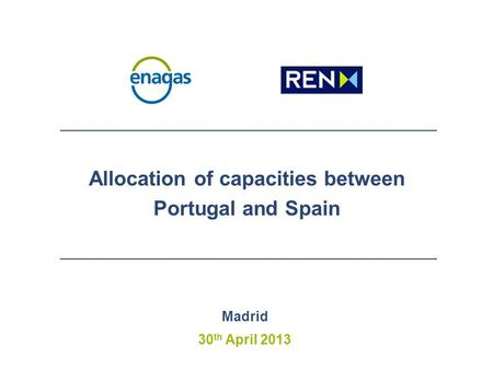 Allocation of capacities between Portugal and Spain Madrid 30 th April 2013.