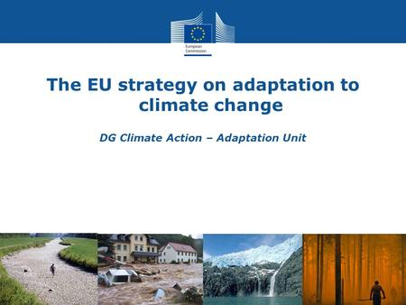Climate Action The EU strategy on adaptation to climate change DG Climate Action – Adaptation Unit.