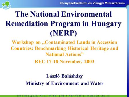"The National Environmental Remediation Program in Hungary (NERP) Workshop on ""Contaminated Lands in Accession Countries: Benchmarking Historical Heritage."