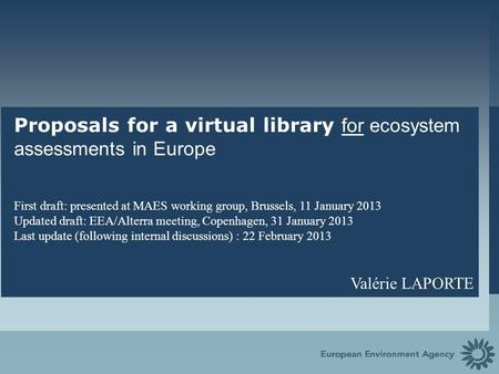 Proposals for a virtual library for ecosystem assessments in Europe First draft: presented at MAES working group, Brussels, 11 January 2013 Updated draft: