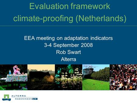 Evaluation framework climate-proofing (Netherlands) EEA meeting on adaptation indicators 3-4 September 2008 Rob Swart Alterra.