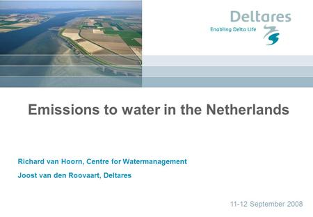 Datum Emissions to water in the Netherlands Richard van Hoorn, Centre for Watermanagement Joost van den Roovaart, Deltares 11-12 September 2008.