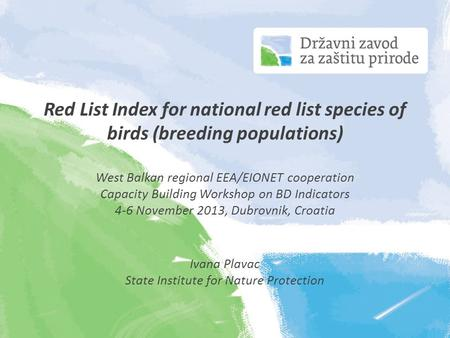 Red List Index for national red list species of birds (breeding populations) West Balkan regional EEA/EIONET cooperation Capacity Building Workshop on.