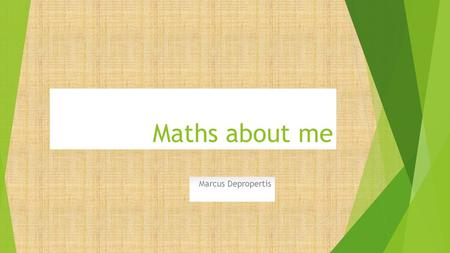 Maths about me Marcus Depropertis. My age 12:23 4/2/2014.