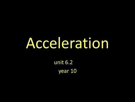 Acceleration unit 6.2 year 10. Introduction An often confused quantity, acceleration has a meaning much different than the meaning associated with it.