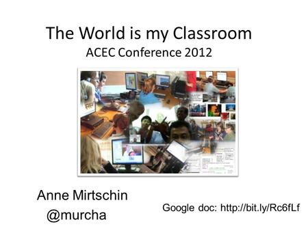 The World is my Classroom ACEC Conference 2012 Anne Google doc: