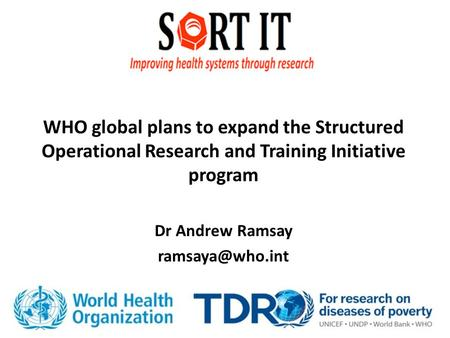 WHO global plans to expand the Structured Operational Research and Training Initiative program Dr Andrew Ramsay