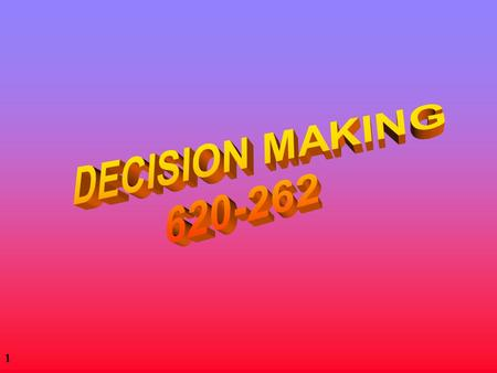 1 2 620-262 Decision Making H Lecturer: Dr.Vicky Mak H Room: 147 Richard Berry Building H   H phone: 83445558.