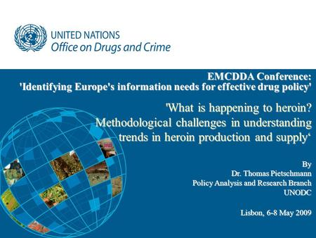 - 1 - EMCDDA Conference: 'Identifying Europe's information needs for effective drug policy' 'What is happening to heroin? Methodological challenges in.