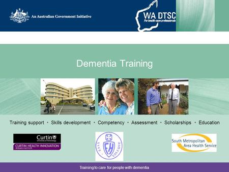 Training to care for people with dementia Dementia Training Training support Skills development Competency Assessment Scholarships Education.
