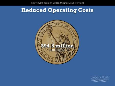 Reduced Operating Costs $94.5 million (2011-2012) $94.5 million (2011-2012)