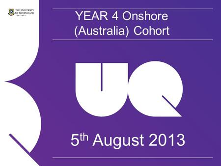 YEAR 4 Onshore (Australia) Cohort 5 th August 2013.