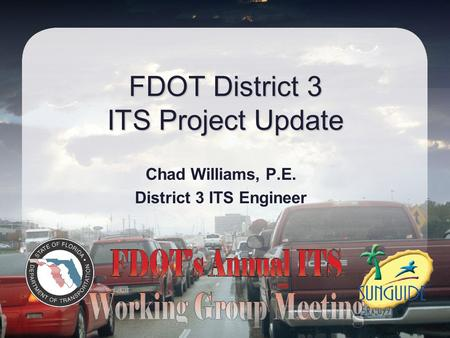 FDOT District 3 ITS Project Update Chad Williams, P.E. District 3 ITS Engineer.