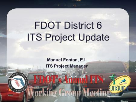 FDOT District 6 ITS Project Update Manuel Fontan, E.I. ITS Project Manager.