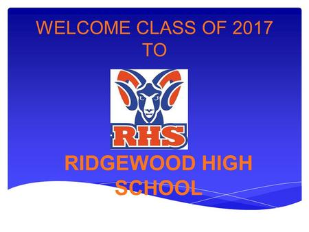 WELCOME CLASS OF 2017 TO RIDGEWOOD HIGH SCHOOL. TAKE P.R.I.D.E.