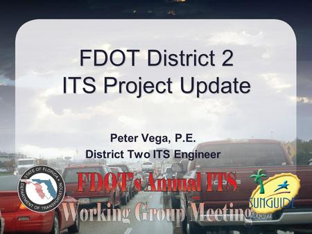 FDOT District 2 ITS Project Update Peter Vega, P.E. District Two ITS Engineer.