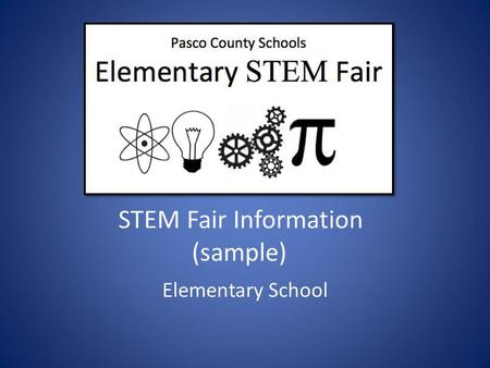 STEM Fair Information (sample) Elementary School.