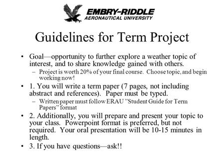 Guidelines for Term Project Goal—opportunity to further explore a weather topic of interest, and to share knowledge gained with others. –Project is worth.