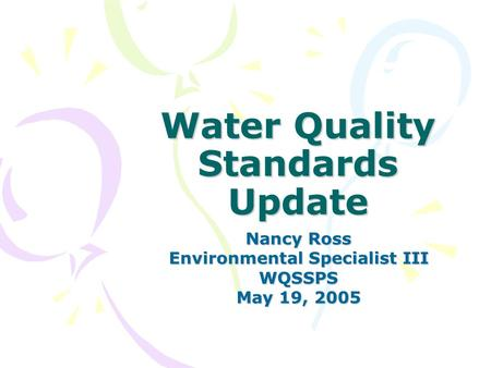 Water Quality Standards Update Nancy Ross Environmental Specialist III WQSSPS May 19, 2005.