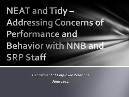 Department of Employee Relations June 2014. Unsatisfactory performance and/or behavior of non-instructional staff can be addressed through progressive.