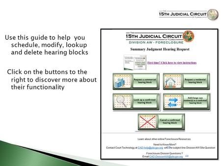 Use this guide to help you schedule, modify, lookup and delete hearing blocks Click on the buttons to the right to discover more about their functionality.