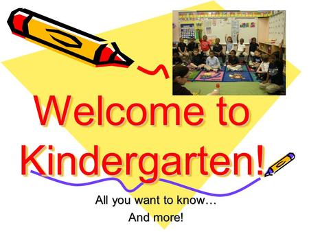 Welcome to Kindergarten! All you want to know… And more!