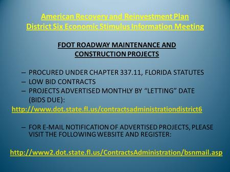 American Recovery and Reinvestment Plan District Six Economic Stimulus Information Meeting FDOT ROADWAY MAINTENANCE AND CONSTRUCTION PROJECTS – PROCURED.