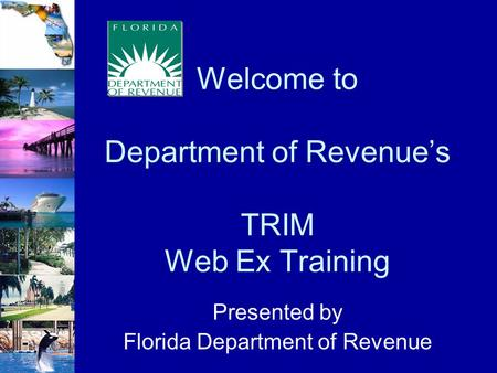 Welcome to Department of Revenue's TRIM Web Ex Training Presented by Florida Department of Revenue.