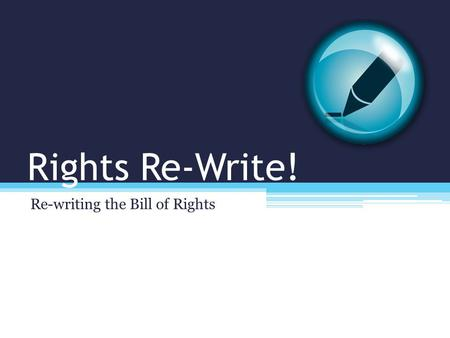 Rights Re-Write! Re-writing the Bill of Rights. Just to review: What is a Constitution? What is the purpose of the United States Constitution?