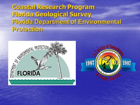 Coastal Research Program Florida Geological Survey Florida Department of Environmental Protection.