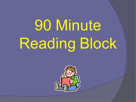 90 Minute Reading Block. Bell Work: What is the time break down of a 90 minute reading block and a 120 minute reading block? Benchmark: READ9.0.1.2.0.