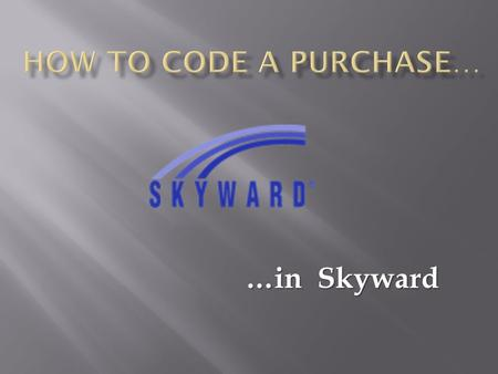 …in Skyward. Skyward's Account Structure Fund(4)Function(4)Object(4)Facility(4)Project(5)SubPrj(5)Type(1)Program(5) Number of digits.