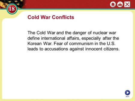 Cold War Conflicts The Cold War and the danger of nuclear war define international affairs, especially after the Korean War. Fear of communism in the U.S.