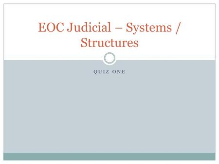 QUIZ ONE EOC Judicial – Systems / Structures. EOC Questions The majority of the job of the Supreme Court is to decide whether laws or actions by the government.