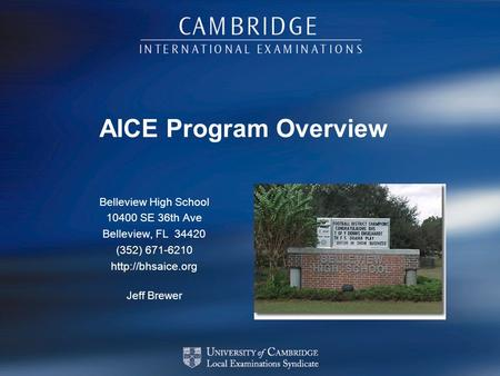 AICE Program Overview Belleview High School 10400 SE 36th Ave Belleview, FL 34420 (352) 671-6210  Jeff Brewer.