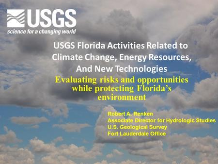 Evaluating risks and opportunities while protecting Florida's environment USGS Florida Activities Related to Climate Change, Energy Resources, And New.