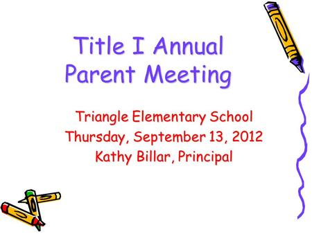 DRAFT Title I Annual Parent Meeting Triangle Elementary School Thursday, September 13, 2012 Kathy Billar, Principal.