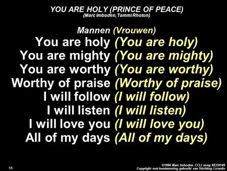 Copyright met toestemming gebruikt van Stichting Licentie ©1994 Marc Imboden. CCLI song #2332149 1/6 YOU ARE HOLY (PRINCE OF PEACE) (Marc Imboden, Tammi.