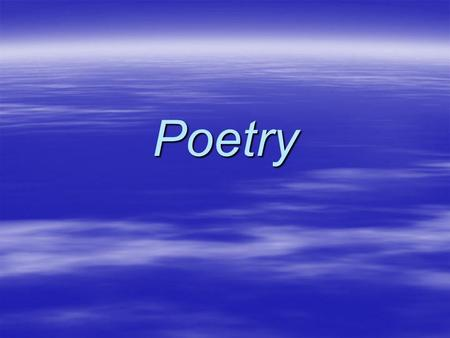 Poetry. What is it?  Poetry is one of the oldest forms of art. It is older than novels, short stories, and plays. It could have possibly been around.