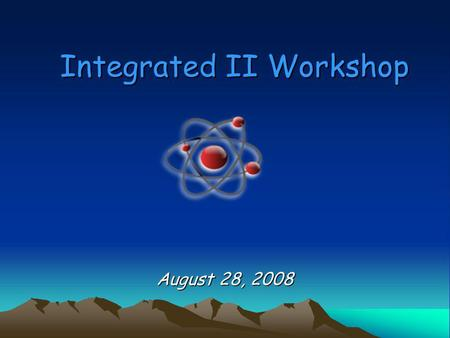 Integrated II Workshop August 28, 2008. Purpose of Integrated II To assist our weaker science students master the high school science benchmarks To help.