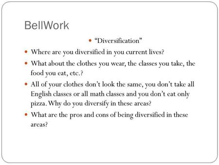 "BellWork ""Diversification"" Where are you diversified in you current lives? What about the clothes you wear, the classes you take, the food you eat, etc.?"