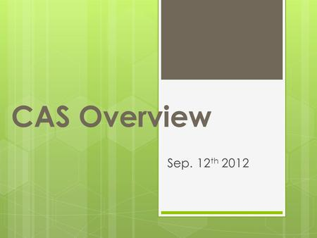 CAS Overview Sep. 12 th 2012. CAS Team Members  IB Coordinator  Susan Farias  CAS Coordinators  Beth Scussel