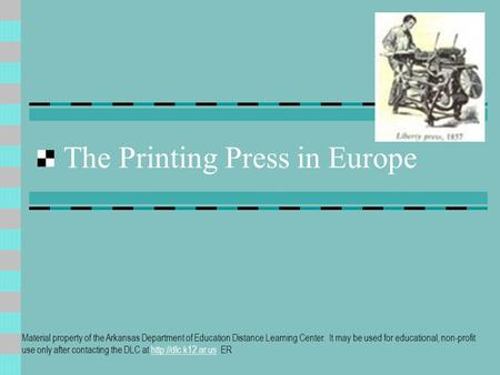 The Printing Press in Europe Material property of the Arkansas Department of Education Distance Learning Center. It may be used for educational, non-profit.
