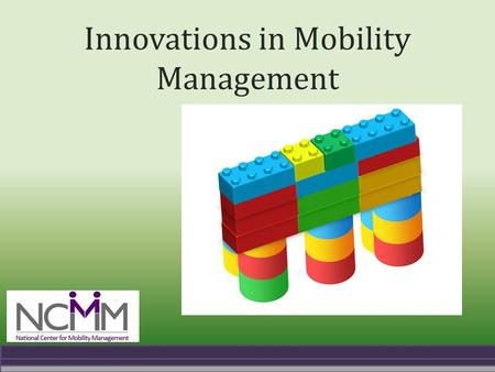 Innovations in Mobility Management. A partnership of.