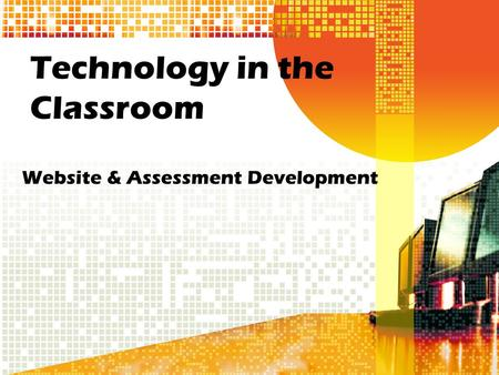 Technology in the Classroom Website & Assessment Development.