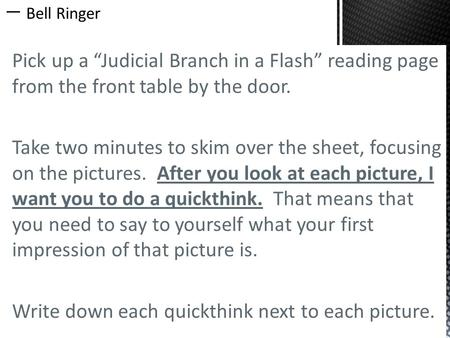 "Pick up a ""Judicial Branch in a Flash"" reading page from the front table by the door. Take two minutes to skim over the sheet, focusing on the pictures."